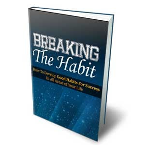 Breaking The Habit - How To Develop Good Habits For Success