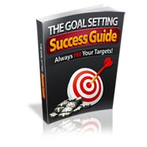 The Goal Setting Success Guide - Always Hit Your Targets