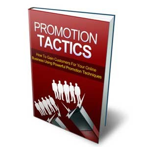 Promotion Tactics - How to Gain Customers for your Online Business using Powerful Promotion Techniques